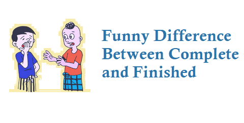 Funny Difference between Complete and Finished