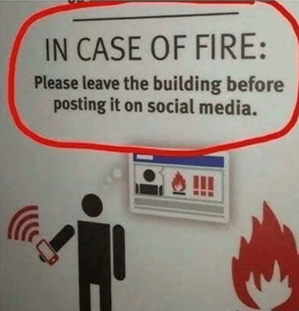 In case of Fire Leave the Building before posting it on Social Media